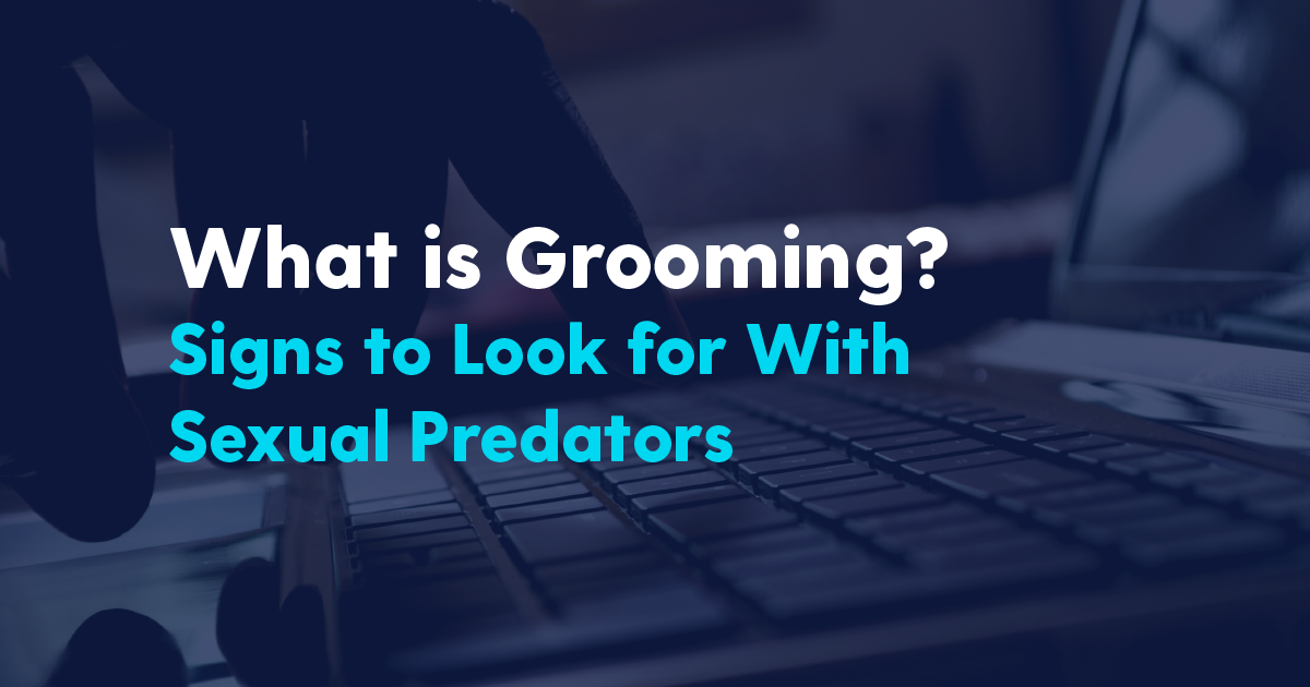 What is Grooming? Signs to Look for With Sexual Predators - Bark