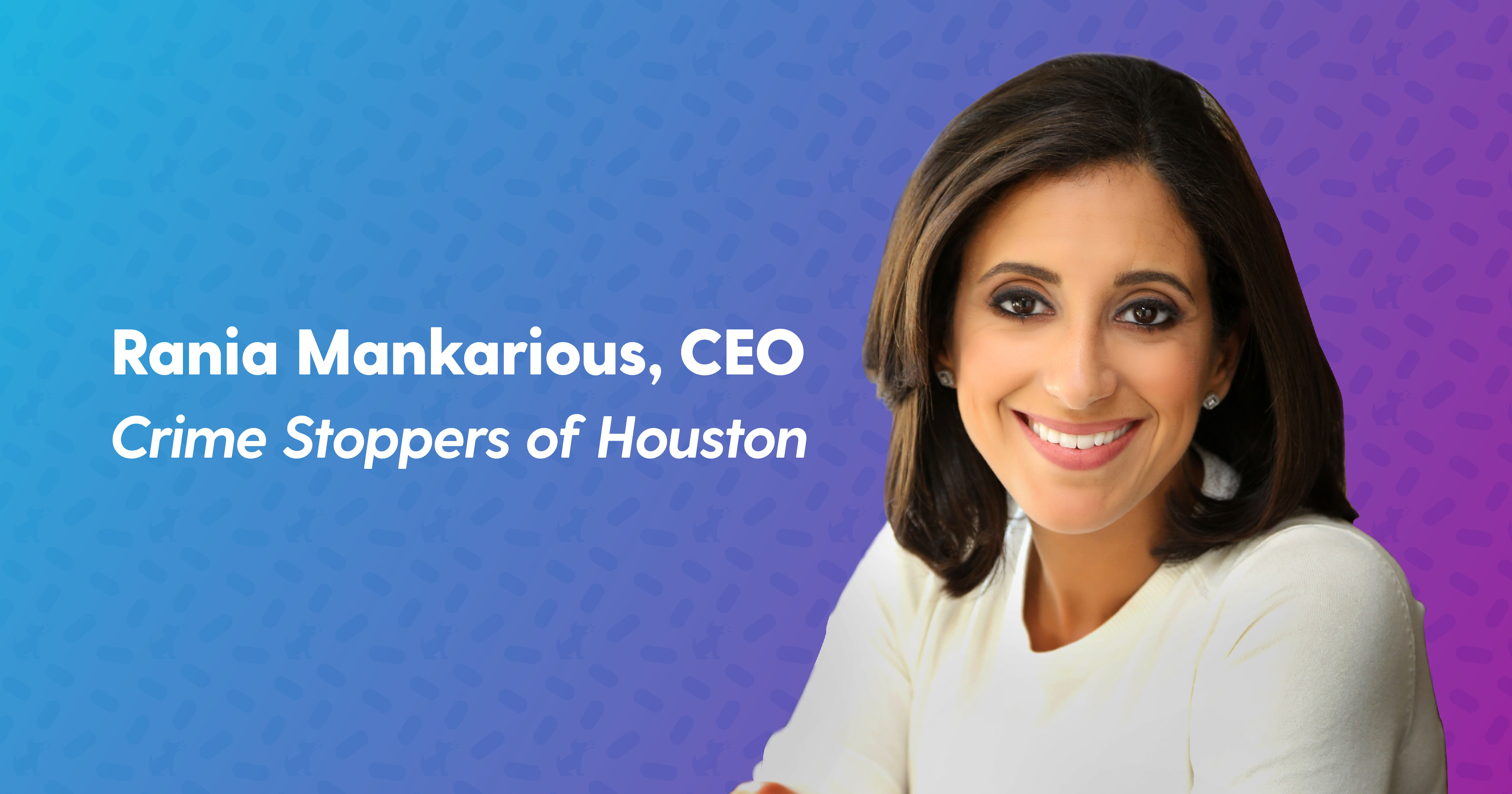 Rania Mankarious - CEO of Crime Stoppers of Houston